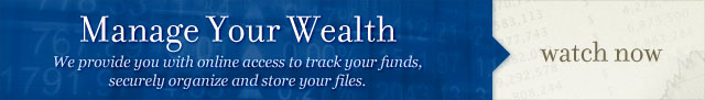 Manage Your Wealth: We provide you with online access to track your funds, securely organize and store your files. Watch Now ->